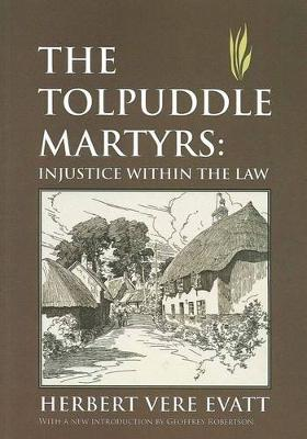 The Tolpuddle Martyrs: Injustice Within the Law by Herbert Vere Evatt