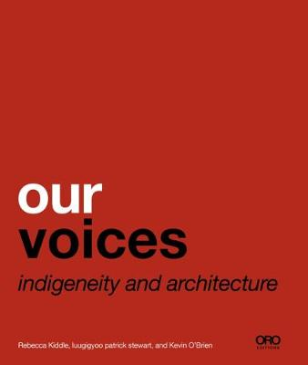 Our Voices: Indigeneity and Architecture by Rebecca Kiddle