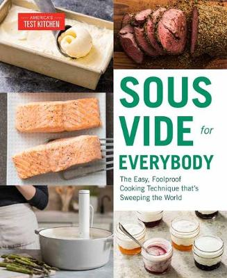 Sous Vide for Everybody: The Easy, Foolproof Cooking Technique That's Sweeping the World by America's Test Kitchen