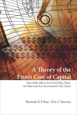 Theory Of The Firm's Cost Of Capital, A: How Debt Affects The Firm's Risk, Value, Tax Rate, And The Government's Tax Claim by Ramesh K S Rao