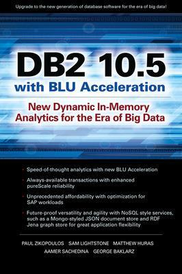 DB2 10.5 with BLU Acceleration by Paul Zikopoulos