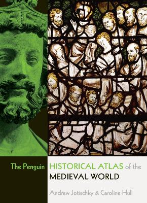 The Penguin Historical Atlas of the Medieval World by Andrew Jotischky