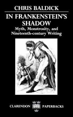 In Frankenstein's Shadow by Chris Baldick