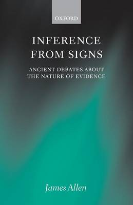 Inference from Signs: Ancient Debates about the Nature of Evidence by James Allen