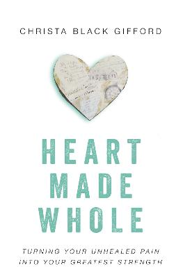 Heart Made Whole by Christa Black Gifford