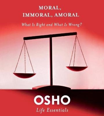 Moral, Immoral, Amoral by Osho