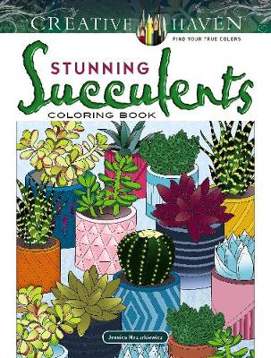Creative Haven Stunning Succulents Coloring Book by Jessica Mazurkiewicz