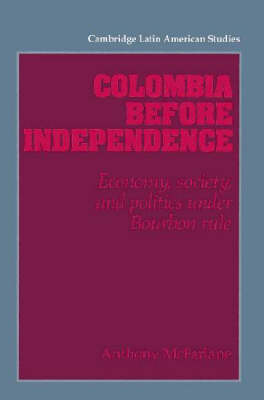 Colombia before Independence by Anthony McFarlane