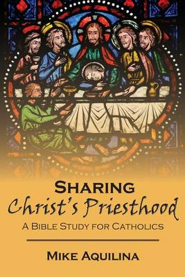 Sharing Christ's Priesthood by Mike Aquilina