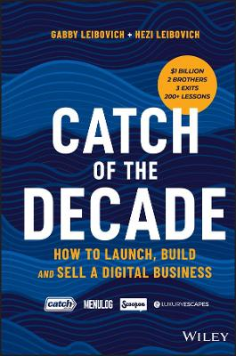 Catch of the Decade: How to Launch, Build and Sell a Digital Business by Gabby Leibovich