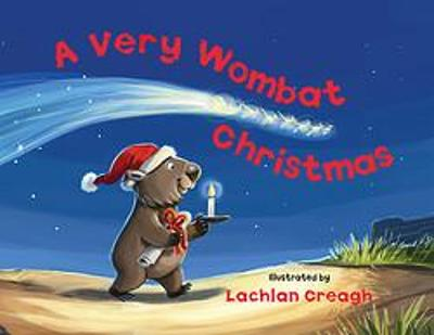 A A Very Wombat Christmas: From the bestselling illustrator of Wombat Went A' Walking by Lachlan Creagh