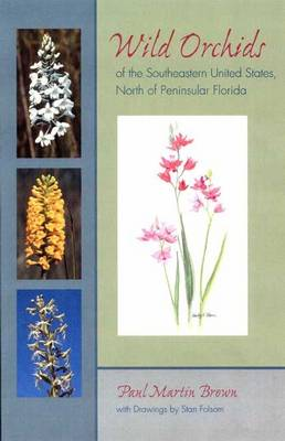 Wild Orchids of the Southeastern United States, North of Peninsular Florida by Paul Martin Brown