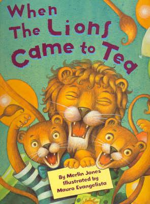 When the Lion Came to Tea by Merlin Evangelista, Mauro Jones