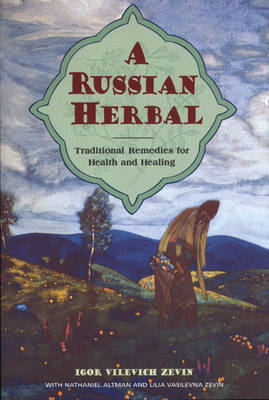 A Russian Herbal: Traditional Remedies for Health and Healing book