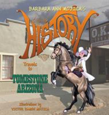 Little Miss HISTORY Travels to TOMBSTONE ARIZONA by Barbara Ann Mojica