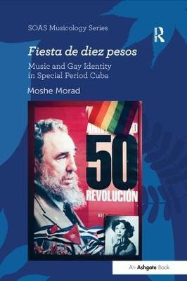 Fiesta de diez pesos: Music and Gay Identity in Special Period Cuba book
