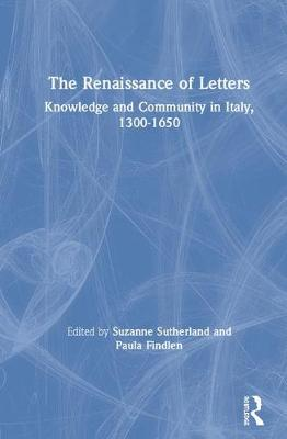 The Renaissance of Letters: Knowledge and Community in Italy, 1300-1650 book