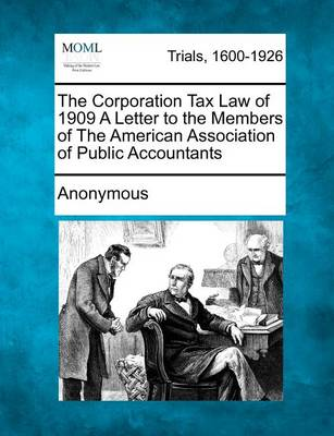 The Corporation Tax Law of 1909 a Letter to the Members of the American Association of Public Accountants by Anonymous