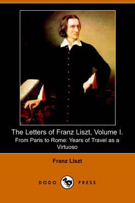 Letters of Franz Liszt, Volume I by Franz Liszt