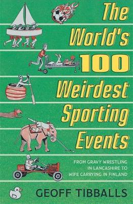 World's 100 Weirdest Sporting Events by Geoff Tibballs