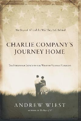 Charlie Company's Journey Home: The Forgotten Impact on the Wives of Vietnam Veterans by Andrew Wiest