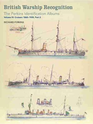 British Warship Recognition: The Perkins Identification Albums Cruisers 1865-1939 Volume IV, Part 2 by Richard Perkins