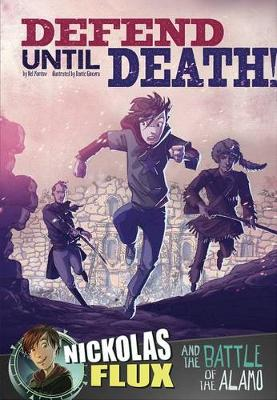 Defend Until Death!: Nickolas Flux and the Battle of the Alamo book
