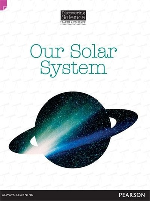 Discovering Science (Earth and Space Upper Primary): Our Solar System (Reading Level 29/F&P Level T) book