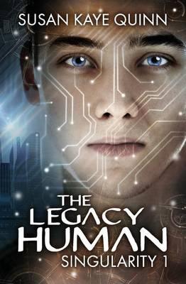 The Legacy Human (Singularity #1) by Susan Kaye Quinn