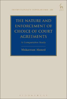 The Nature and Enforcement of Choice of Court Agreements by Mukarrum Ahmed