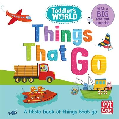 Toddler's World: Things That Go: A little board book of things that go with a fold-out suprise by Pat-a-Cake