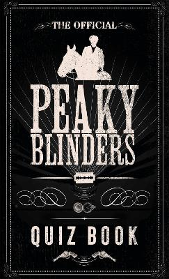 The Official Peaky Blinders Quiz Book: The perfect gift for a Peaky Blinders fan by Peaky Blinders