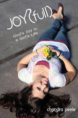 Joy(full): God's Joy in a Girl's Life by Chandra Peele