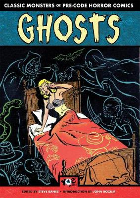 Ghosts: Classic Monsters of Pre-Code Horror Comics by Steve Banes