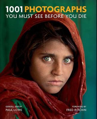1001 Photographs You Must See Before You Die by Paul Lowe