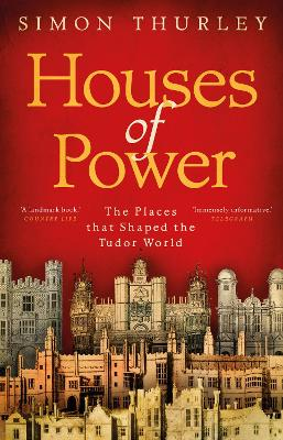 Houses of Power: The Places that Shaped the Tudor World book