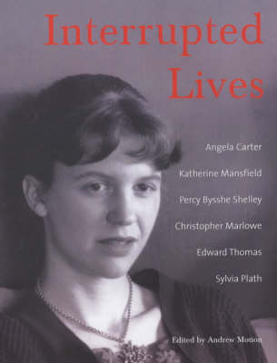 Interrupted Lives: In Literature by Sir Andrew Motion