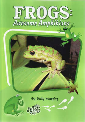 Frogs: Awesome Amphibians by Sally Murphy