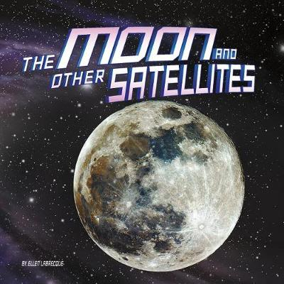 The Moon and Other Satellites by Ellen Labrecque