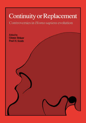Continuity or Replacement: Controversies in Homo Sapiens Evolution by Guenter Braeuer