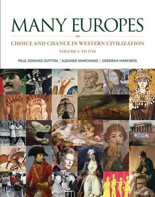 Many Europes: Volume I to 1715 by Paul Edward Dutton
