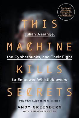 This Machine Kills Secrets by Andy Greenberg