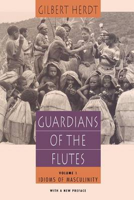Guardians of the Flutes Idioms of Masculinity v. 1 by Gilbert H. Herdt