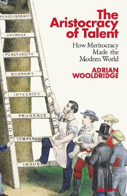 The Aristocracy of Talent: How Meritocracy Made the Modern World book