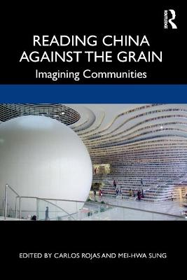 Reading China Against the Grain: Imagining Communities by Carlos Rojas