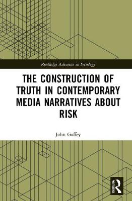 The Construction of Truth in Contemporary Media Narratives about Risk book