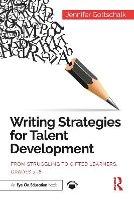 Writing Strategies for Talent Development: From Struggling to Gifted Learners, Grades 3-8 by Jennifer Gottschalk