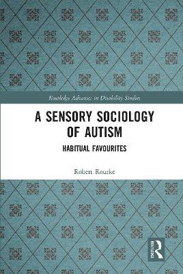 A Sensory Sociology of Autism: Habitual Favourites book