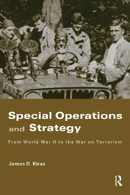 Special Operations and Strategy by James D. Kiras