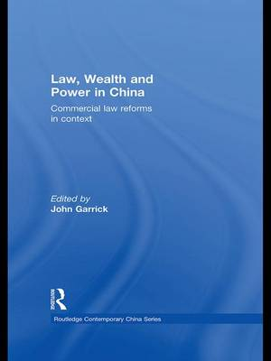 Law, Wealth and Power in China by John Garrick
